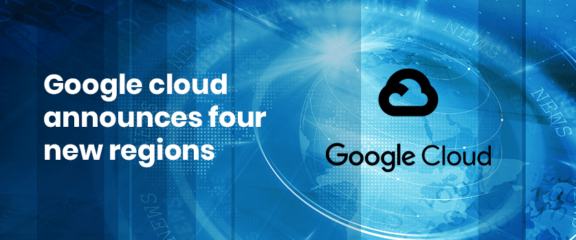 google_cloud_announces_four_neew_regions