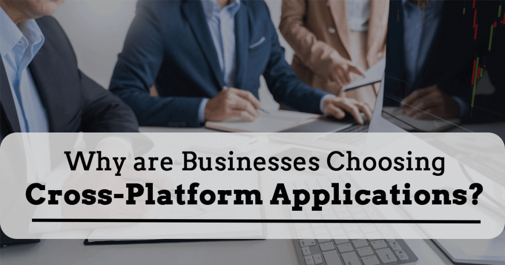 why_businesses_choosing_cross_platform_applications