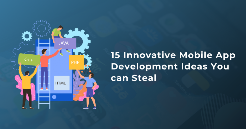 15 Innovative Mobile App Development Ideas You can Steal