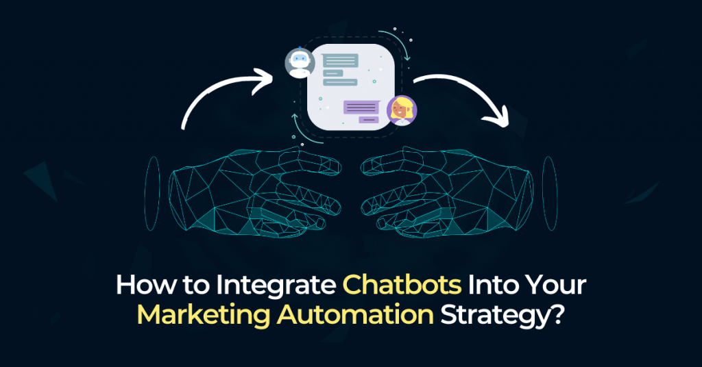 Integrate Chatbots Into Your Marketing Automation Strategy