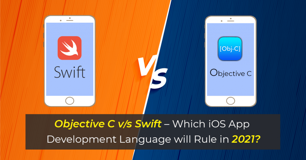 Objective C vs Swift – Which iOS App Development Language will Rule in 2021