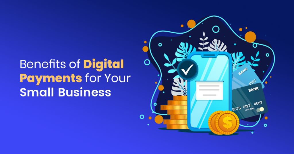 Benefits of Digital Payments for Your Small Business