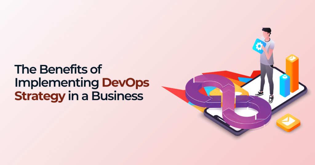 The Benefits of Implementing DevOps Strategy in a Business