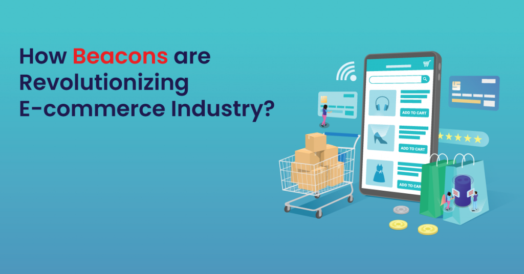 How Beacon Technology is Revolutionizing Retail and Ecommerce App Development, eCommerce Application Development, Beacon Technology