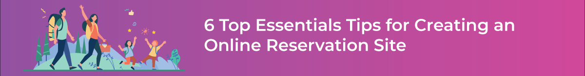 6 top essential tips for creating an Online Reservation site