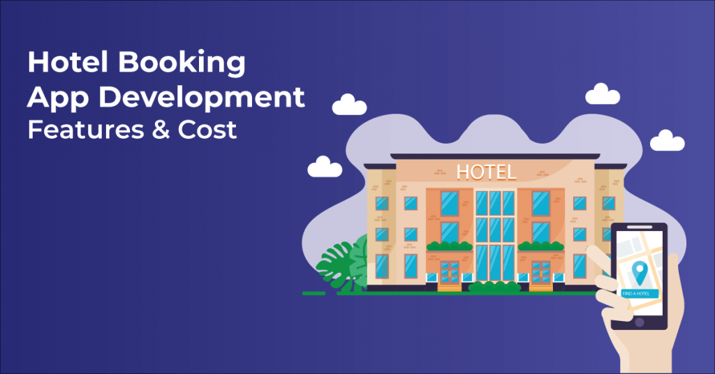 Hotel Booking App Development Company - Features, Benefits, and Costs