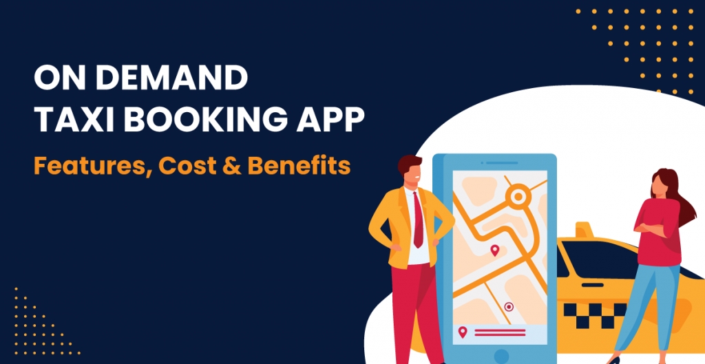 Taxi Booking App Development like Uber, On-Demand Taxi Booking Application