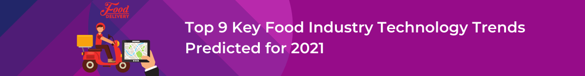 Top 9 Key Food Industry Technology Trends Predicted for 2021