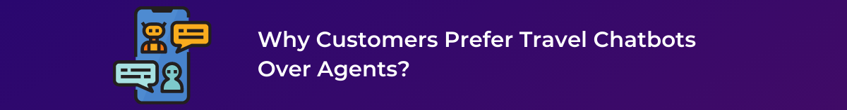 Why Customers Prefer Travel Chatbots Over Agents