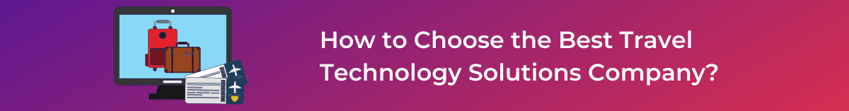 How to Choose the Best Travel Technology Solutions Company