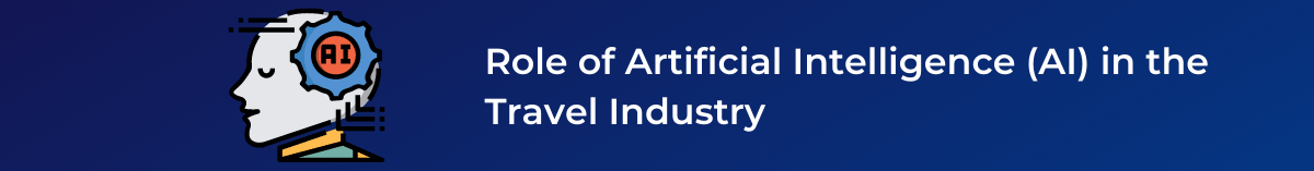 Role of Artificial Intelligence (AI) in the Travel Industry