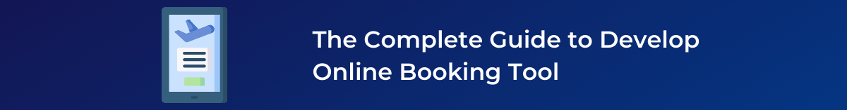 The Complete Guide to Develop Online Booking Tool