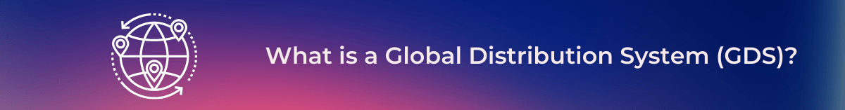 What is a Global Distribution System (GDS)