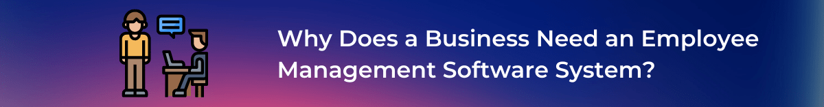 Why Does a Business Need an Employee Management Software System
