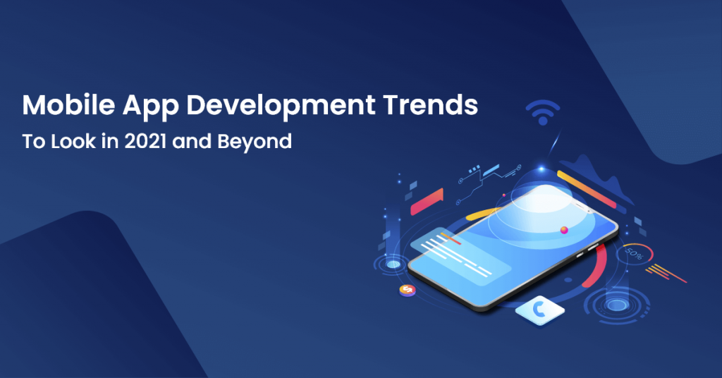 10 Mobile App Development Trends to Look In 2021 and Beyond