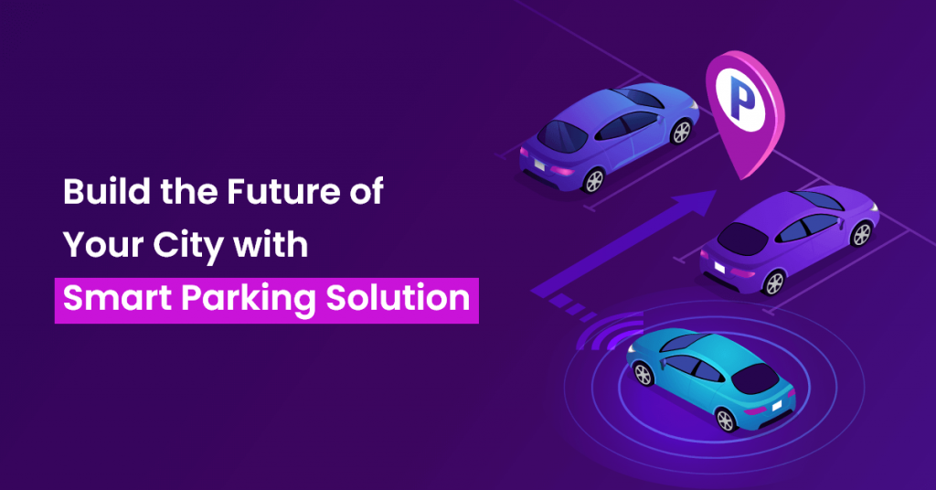 Build the Future of Your City with Smart Parking Solution