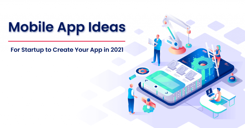 Top 11 Mobile App Ideas for Startups to Launch Your App in 2021